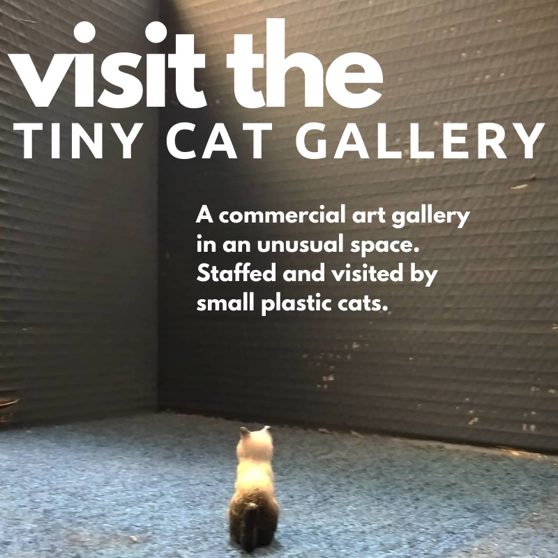 a small gallery run by tiny plastic cats so you can see art